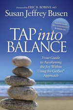 Tap Into Balance : Your Guide to Awakening the Joy Within Using the Getset Approach - Susan Jeffrey Busen