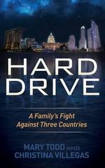 Hard Drive : A Family's Fight Against Three Countries - Mary Todd