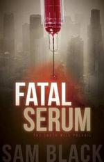 Fatal Serum : Morgan James Fiction - Sam Black