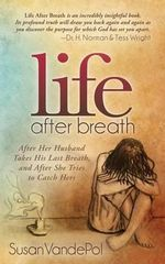 Life After Breath : After Her Husband Takes His Last Breath, and After She Tries to Catch Hers - Susan Vandepol