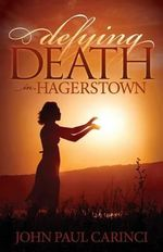 Defying Death in Hagerstown : Morgan James Fiction - John Paul Carinci