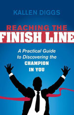 Reaching the Finish Line : A Practical Guide to Discovering the Champion in You - Kallen Diggs