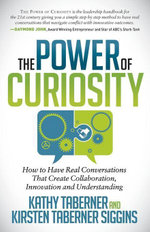 The Power of Curiosity : How to Have Real Conversations that create Collaboration, Innovation and Understanding - Kathy Taberner