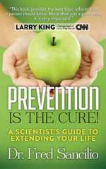 Prevention Is the Cure! : A Scientist's Guide to Extending Your Life - Dr Frederick D Sancilio