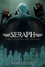 Seraph : The Guardian Angel - James Darren Hicks