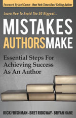 Mistakes Authors Make : Essential Steps for Achieving Success as an Author - Rick Frishman