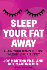 Sleep Your Fat Away : Train Your Brain to Lose Weight Effortlessly - Joy Martina