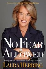 No Fear Allowed : A Story of Guts, Perseverance, and Making an Impact - Laura Herring