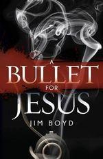 A Bullet for Jesus : Morgan James Fiction - Jim Boyd