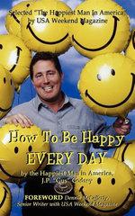 How to Be Happy EVERYDAY - J. P. Godsey