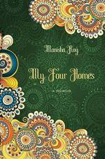 My Four Homes : A Memoir - Manisha Roy