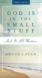 God Is in the Small Stuff : and it all matters - Bruce Bickel