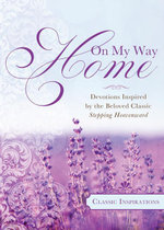On My Way Home : Devotions Inspired by the Beloved Classic Stepping Heavenward - Angie Kiesling
