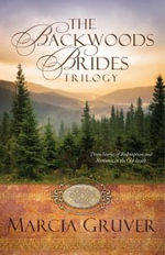 The Backwoods Brides Trilogy : Three Stories of Redemption and Romance in the Old South - Marcia Gruver