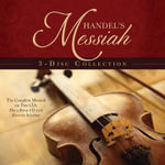 Handel's Messiah 3-Disc Collection : The Complete Messiah on Two CDs Plus a Bonus CD with Favorite Selections - Various