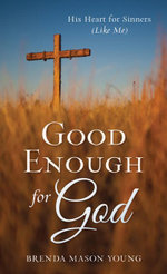 Good Enough for God : His Heart for Sinners (Like Me) - Brenda Mason Young
