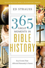 365 Great Moments in Bible History : Key Events That Affected Humanity's Future - Ed Strauss
