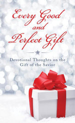 Every Good and Perfect Gift : Devotional Thoughts on the Gift of the Savior - Compiled by Barbour Staff