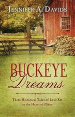 Buckeye Dreams : Three Historical Tales of Love Set in the Heart of Ohio - Jennifer A. Davids