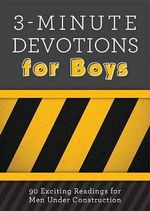3-Minute Devotions for Boys : 90 Exciting Readings for Men Under Construction - Tim Baker