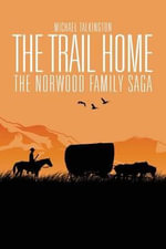 The Trail Home : The Norwood Family Saga - Michael Talkington