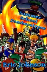 Summer School Zombocalypse - Eric Johnson