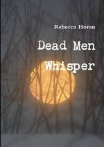 Dead Men Whisper - Rebecca Horan