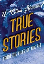 True Stories from the Files of the FBI - W Cleon Skousen