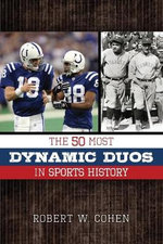 The 50 Most Dynamic Duos in Sports History - Robert W. Cohen