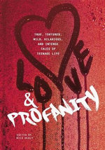 Love & Profanity : A Collection of True, Tortured, Wild, Hilarious, Concise, and Intense Tales of Teenage Lif - Rachael Hanel