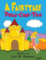 A Fairytale Dream-Come-True - Lisa M Andrade