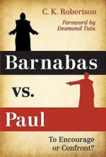 Barnabas vs. Paul : To Encourage or Confront? - C.K. Robertson