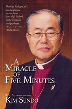 A Miracle of Five Minutes : The Autobiography of Sundo Kim - Abingdon Press