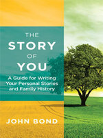 The Story of You : A Guide for Writing Your Personal Stories and Family History