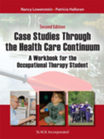 Case Studies Through the Healthcare Continuum : A Workbook for the Occupational Therapy Student, Second Edition