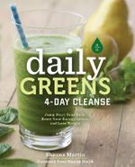 Daily Greens 4-Day Cleanse : Jump Start Your Health, Reset Your Energy, and Look and Feel Better Than Ever! - Shauna Martin