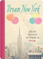 Dream New York : 30 Iconic Images - Ashley Davis