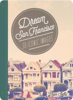 Dream San Francisco : 30 Iconic Images - Myan Soffia