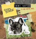 From Frank Desk Notes to Make Humans Smile : Notes to Make You Smile - Greetings from Frank