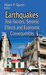Earthquakes : Risk Factors, Seismic Effects and Economic Consequences - Albert P. Quinn