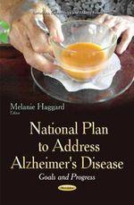National Plan to Address Alzheimer's Disease : Goals and Progress