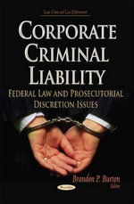 Corporate Criminal Liability : Federal Law and Prosecutorial Discretion Issues - Brandon P. Burton