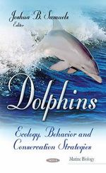 Dolphins : Ecology, Behavior and Conservation Strategies