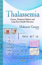 Thalassemia : Causes, Treatment Options and Long-Term Health Outcomes