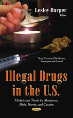 Illegal Drugs in the U.S. : Markets and Trends for Marijuana, Meth, Heroin, and Cocaine