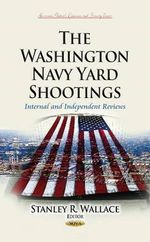 The Washington Navy Yard Shootings : Internal and Independent Reviews