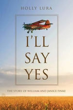I'll Say Yes : The Story of William and Janice Finke - Holly Lura