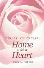 Tender Loving Care : Home with a Heart - Nancy L Felter
