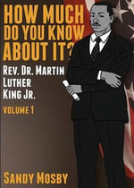 How Much Do You Know about It? : REV. Martin Luther King, Jr - Sandy Mosby