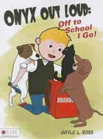 Onyx Out Loud : Off to School I Go! - Gayle L Ross